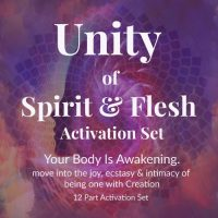 Unity of Spirit and Flesh Activation - 12 part series
